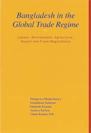 Book Cover: Bangladesh in the Global Trade Regime: Labour, Environment, Agriculture, Export and Trade Negotiations