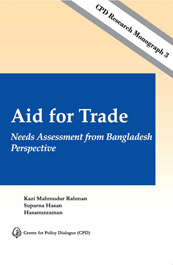 Book Cover: CPD Research Monograph 3 – Aid for Trade: Needs Assessment from Bangladesh Perspective
