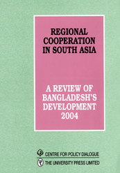 Book Cover: Regional Cooperation in South Asia: A Review of Bangladesh's Development 2004