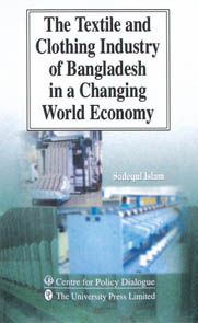 Book Cover: The Textile and Clothing Industry of Bangladesh in a Changing World Economy