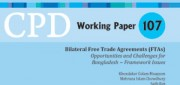 CPD Working Paper 107 – Bilateral Free Trade Agreements (FTAs): Opportunities and Challenges for Bangladesh – Framework Issues