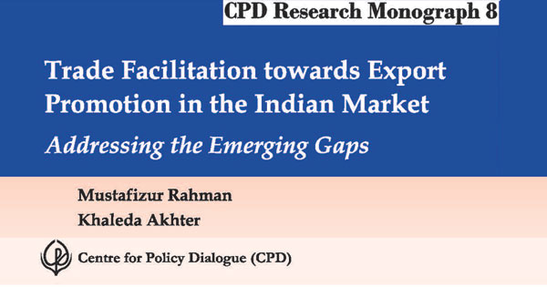 Book Cover: CPD Research Monograph 8 – Trade Facilitation towards Export Promotion in the Indian Market: Addressing the Emerging Gaps