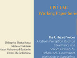 CPD-CMI Working Paper 9 – The Unheard Voices: A Citizen Perception Study on Governance and Service Delivery by Urban Local Government Institutions in Bangladesh