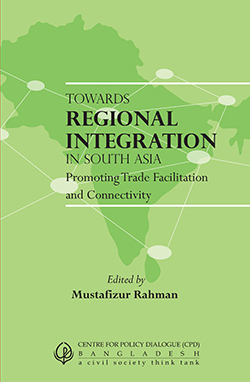 Book Cover: Towards Regional Integration in South Asia: Promoting Trade Facilitation and Connectivity